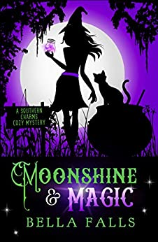 Moonshine & Magic (A Southern Charms Cozy Mystery Book 1) (English Edition) par [Falls, Bella]