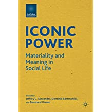 Iconic Power: Materiality and Meaning in Social Life