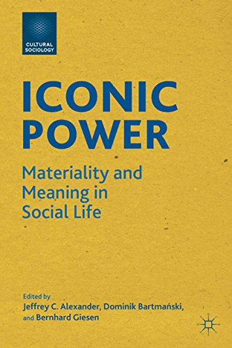Iconic Power: Materiality and Meaning in Social Life (Cultural Sociology) (English Edition)