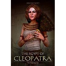 Ancient Egypt: The Egypt of Cleopatra (The Last Pharaoh) (English Edition)