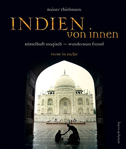 Indien von innen: Rätselhaft magisch - wundersam fremd