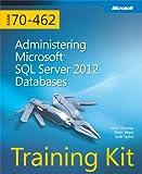 Training Kit (Exam 70-462): Administering Microsoft SQL Server 2012 Databases (Microsoft Press Training Kit)