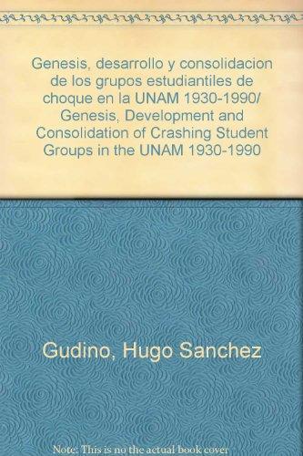 Genesis, desarrollo y consolidacion de los grupos estudiantiles de choque en la UNAM 1930-1990/ Genesis, Development and Consolidation of Crashing Student Groups in the UNAM 1930-1990 por Hugo Sanchez Gudino