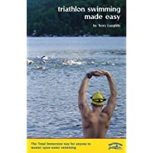 Triathlon Swimming Made Easy: The Total Immersion Way for Anyone to Master Open-Water Swimming by Terry Laughlin (2002-04-29)