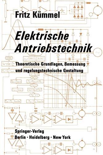 Elektrische Antriebstechnik: Theoretische Grundlagen, Bemessung und regelungstechnische Gestaltung