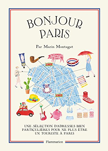 Bonjour Paris : Une sélection d'adresses bien particulières pour ne plus être un touriste à Paris