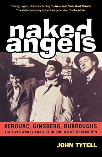 Naked Angels: The Lives And Literature Of The Beat Generation