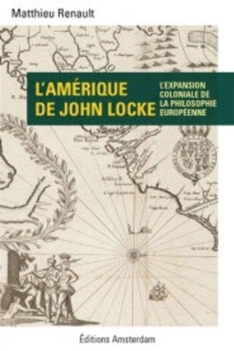 L'Amrique de John Locke : L'expansion coloniale de la philosophie europenne de Matthieu Renault (21 octobre 2014) Broch