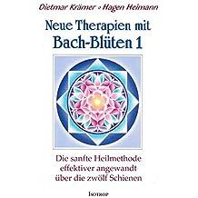 Neue Therapien mit Bach-Blüten 1: Die sanfte Heilmethode effektiver angewandt über die zwölf Schienen