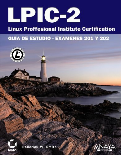 LPIC-2 Linux Professional Institute Certification: Guía de estudio-exámenes 201 Y 202 / Study Guide por Roderick W. Smith