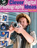 Clever Digital Photography Ideas: Starting to make the most of your camera or camera phone (English Edition)