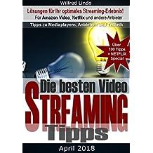 Die besten Video Streaming Tipps: Für Amazon Video, Netflix und andere Anbieter. Tipps zu Mediaplayern und Technik