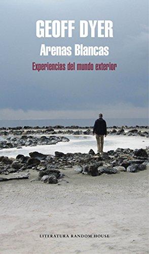 Arenas blancas: Experiencias del mundo exterior por Geoff Dyer
