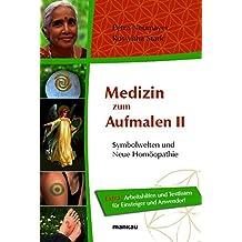 Medizin zum Aufmalen II - Symbolwelten und Neue Homöopathie. Extra: Arbeitshilfen und Testlisten für Einsteiger und Anwender!