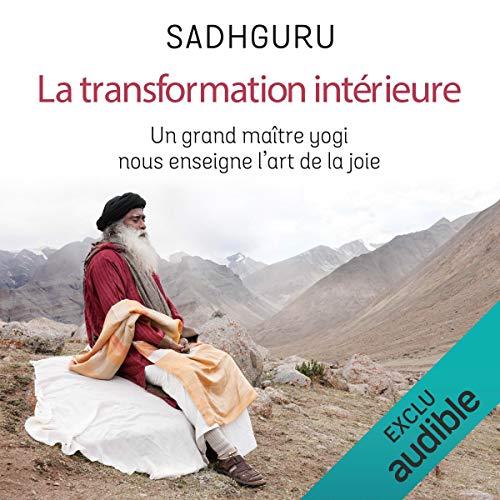 La transformation intérieure. Un grand maître yogi nous enseigne l'art de la joie par Sadhguru