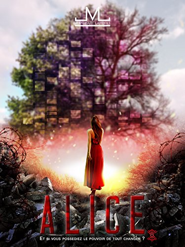 Alice: Et si vous possédiez le pouvoir de tout changer ? - Jean-Marc Lambert 2016