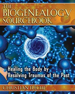 The Biogenealogy Sourcebook: Healing the Body by Resolving Traumas of the Past von [Flèche, Christian]