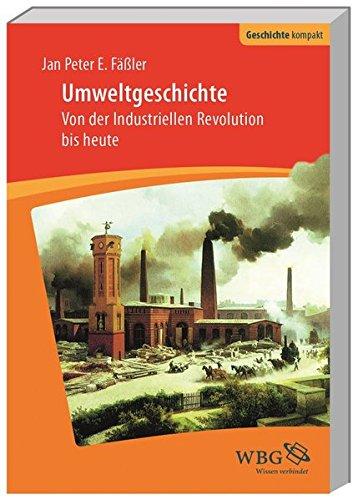 Umweltgeschichte: Von der Industriellen Revolution bis heute (Geschichte kompakt)