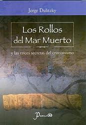 Los Rollos del Mar Muerto: Y las Raices Secretas del Cristianismo