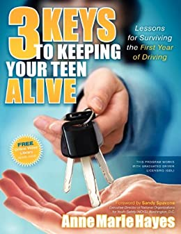 3 Keys to Keeping Your Teen Alive: Lessons for Surviving the First Year of Driving by [Hayes, Anne Marie]