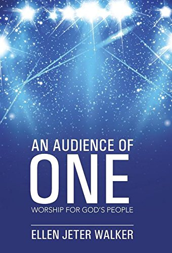 An Audience of One: Worship for God's People