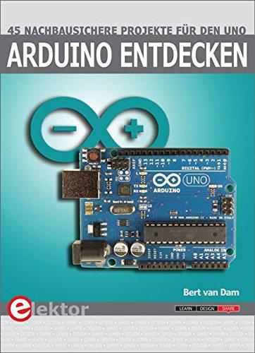 Arduino entdecken: 45 nachbausichere Projekte für den Uno (Arduino-software)