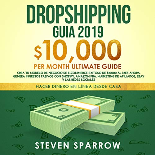 Dropshipping Guia 2019: Crea Tu Modelo De Negocio De E-commerce Exitoso De $10000 Al Mes Ahora. Genera Ingresos Pasivos Con Shopify, Amazon Fba, Marketing ... Sociales por Steven Sparrow epub