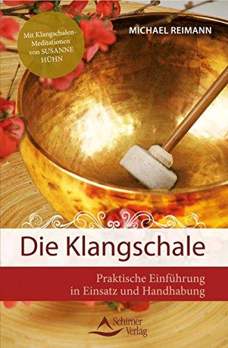 Die Klangschale- Praktische Einführung in Einsatz und Handhabung - Mit Klangschalen-Meditationen von Susanne Hühn