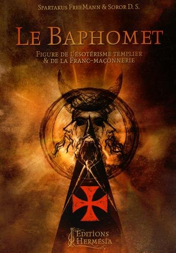 Le Baphomet: Figure de l'ésotérisme templier et de la Franc-maçonnerie par Soror D.S.