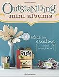 Outstanding Mini Albums Outstanding Mini Albums: 50 Ideas for Creating Mini Scrapbooks 50 Ideas for Creating Mini Scrapbooks