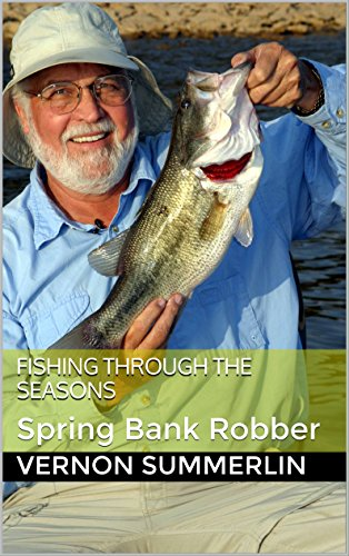 Fishing Through the Seasons: Spring Bank Robber (Freshwater Fishing Series Book 2) (English Edition)