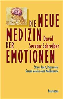 Die neue Medizin der Emotionen: Stress, Angst, Depression: Gesund werden ohne Medikamente par [Servan-Schreiber, David]