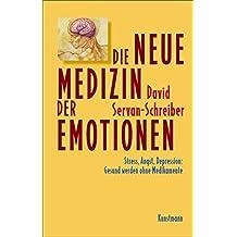 Die neue Medizin der Emotionen: Stress, Angst, Depression: Gesund werden ohne Medikamente (German Edition)