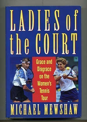 Ladies Of The Court: Grace & Disgrace on the Women's Tennis Tour by Michael Mewshaw (1993-03-23) par Michael Mewshaw