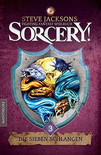 Sorcery! Die Sieben Schlangen: Ein Fighting-Fantasy Spielbuch von Steve Jackson