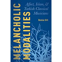 Melancholic Modalities: Affect, Islam, and Turkish Classical Musicians (English Edition)