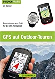 GPS auf Outdoor Touren: Praxiswissen vom Profi für die GPS-Navigation - der Outdoor Praxis Ratgeber