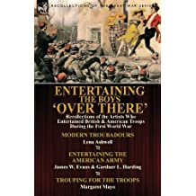 Entertaining the Boys 'Over There': Recollections of the Artists Who Entertained British & American Troops During the First World War-Modern Troubadou by Lena Ashwell (2013-12-11)