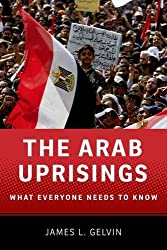 The Arab Uprisings: What Everyone Needs to Know by James L. Gelvin (2012-07-12)