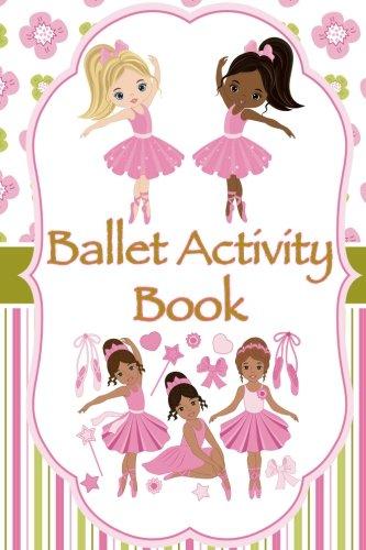 Ballet Activity Book: Fun Facts, Coloring, Mazes, Dot-to-dot, Journal, Diary, or Notebook por Florabella Publishing