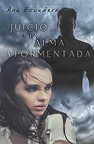 Juicio a un alma atormentada par Ana Escudero