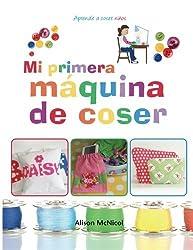 Mi primera m??quina de coser - Aprende a coser: ni??os (Spanish Edition) by Alison McNicol (2015-06-08)