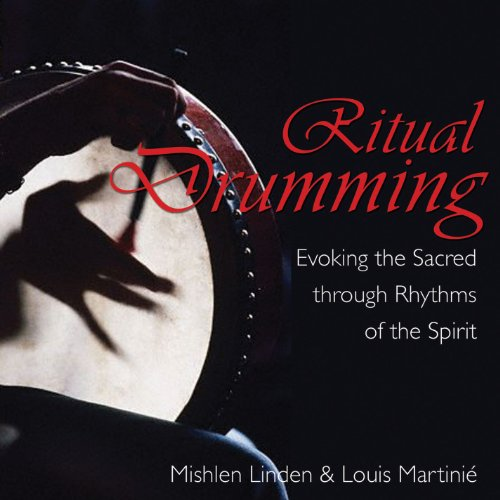 Ritual Drumming: Evoking the Sacred through Rhythms of the Spirit: Evoking the Sacred Through the Rhythms of the Spirit