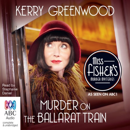 Murder on the Ballarat Train: A Phryne Fisher Mystery