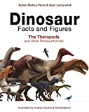Dinosaur Facts and Figures: The Theropods and Other Dinosauriformes - Ruben Molina-Perez, Asier Larramendi, David Connolly