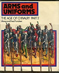 The Age of Chivalry (Arms and Uniforms, Vol.2) by Liliane Funcken (1983-03-01)