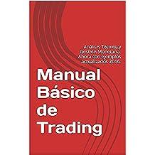 Manual Básico de Trading: Análisis Técnico y Gestión Monetaria. Ahora con ejemplos actualizados 2016.
