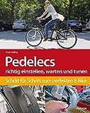 Pedelecs/E-Bikes richtig einstellen, warten und tunen: Schritt für Schritt zum perfekten E-Bike