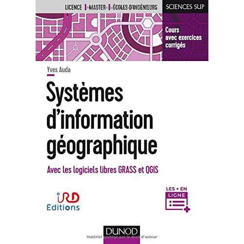 Systèmes d'information géographique - Cours et exercices corrigés: Cours et exercices corrigés avec Grass et Qgis
