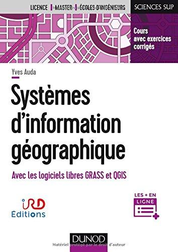 Systèmes d'information géographique - Cours et exercices corrigés: Cours et exercices corrigés avec Grass et Qgis par Yves Auda